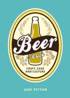 Beer O'Clock: Craft, Cask and Culture ebook by Jane Peyton