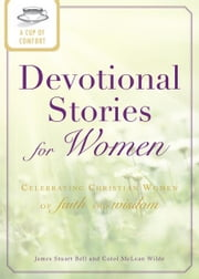 A Cup of Comfort Devotional Stories for Women: Celebrating Christian women of faith and wisdom ebook by James Stuart Bell,Carol McLean Wilde