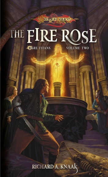 The Fire Rose - Ogre Titans, Volume Two ebook by richard a. Knaak