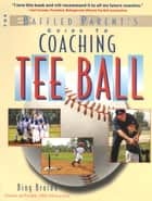 The Baffled Parent's Guide to Coaching Tee Ball ebook by H. W. Broido
