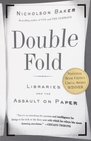 Double Fold - Libraries and the Assault on Paper ebook by Nicholson Baker