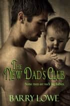 The New Dad's Club ebook by Barry Lowe