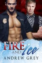 Fire and Ice ebook by Andrew Grey