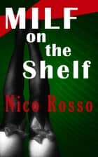 MILF on the Shelf ebook by Nico Rosso