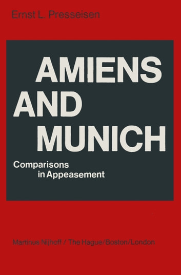 Amiens and Munich - Comparisons in Appeasement ebook by E.L. Presseisen