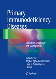 Primary Immunodeficiency Diseases - Definition, Diagnosis, and Management ebook by Nima Rezaei,Asghar Aghamohammadi,Luigi D. Notarangelo