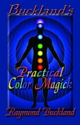 Buckland's Practical Color Magick ebook by Raymond Buckland