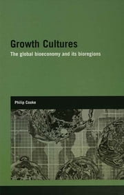 Growth Cultures - The Global Bioeconomy and its Bioregions ebook by Philip Cooke