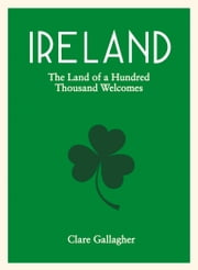 Ireland - The Land of a Hundred Thousand Welcomes ebook by Clare Gallagher