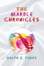 The Marble Chronicles - The Early Years ebook by Ralph E. Parks