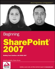 Beginning SharePoint 2007 - Building Team Solutions with MOSS 2007 ebook by Amanda Murphy,Shane Perran