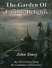 The Garden Of Earthly Delights ebook by John Siney