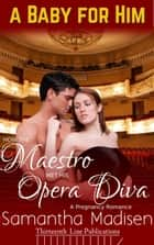How the Maestro met his Opera Diva - A Baby for Him ebook by Samantha Madisen