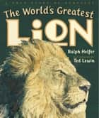 The World's Greatest Lion ebook by Ralph Helfer, Ted Lewin