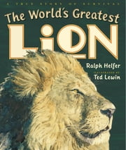 The World's Greatest Lion ebook by Ralph Helfer,Ted Lewin