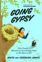 Going Gypsy - One Couple's Adventure from Empty Nest to No Nest at All ebook by David James, Veronica James