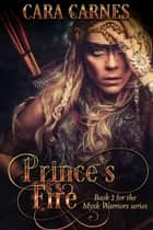 Prince's Fire - Mysk Warriors, #2 ebook by Cara Carnes