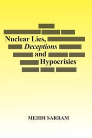 Nuclear Lies, Deceptions and Hypocrisies ebook by Mehdi Sarram