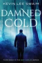 Damned Cold - Sam Harlan, Vampire Hunter, #3 ebook by Kevin Lee Swaim