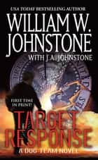Target Response: - A Dog Team Novel ebook by William W. Johnstone, J.A. Johnstone