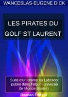 LES PIRATES DU GOLFE ST-LAURENT ebook by Wenceslas-Eugène Dick