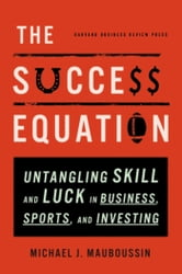 The Success Equation - Untangling Skill and Luck in Business, Sports, and Investing ebook by Michael J. Mauboussin