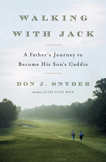 Walking with Jack - A Father's Journey to Become His Son's Caddie ebook by Don J. Snyder