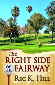 The Right Side of the Fairway ebook by Ric K. Hill