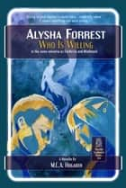 Who Is Willing - Alysha Forrest, #3 ebook by M.C.A. Hogarth