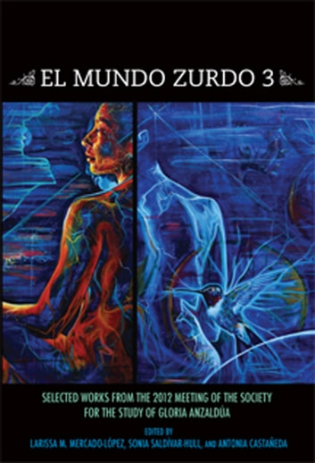 El Mundo Zurdo 3 - Selected Works from the Meetings of the Society for the Study of Gloria Anzaldúa 2012 ebook by Larissa M. Mercado-López