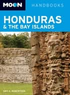 Moon Honduras & the Bay Islands ebook by Amy E. Robertson