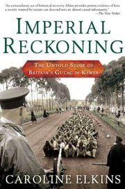 Imperial Reckoning - The Untold Story of Britain's Gulag in Kenya ebook by Caroline Elkins