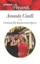 Claiming His Replacement Queen ebook by Amanda Cinelli