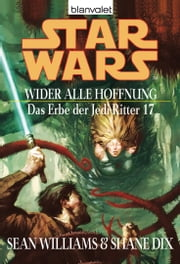 Star Wars. Das Erbe der Jedi-Ritter 17. Wider alle Hoffnung ebook by Sean Williams, Shane Dix