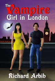 The Vampire Girl in London ebook by Richard Arbib