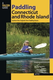 Paddling Connecticut and Rhode Island - Southern New England's Best Paddling Routes ebook by Jim Cole