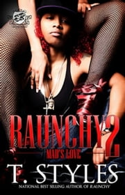 Raunchy 2: Mad's Love (The Cartel Publications Presents) ebook by T. Styles