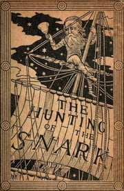 The Hunting Of The Snark - Illustrated & Annotated Edition ebook by Lewis Carroll,Henry Holiday