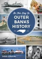 On This Day in Outer Banks History ebook by Sarah Downing