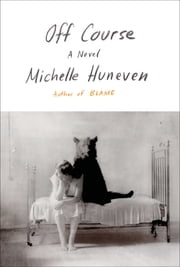 Off Course - A Novel ebook by Michelle Huneven