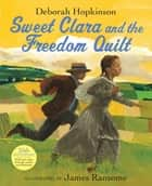 Sweet Clara and the Freedom Quilt ebook by Deborah Hopkinson, James Ransome