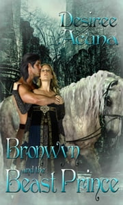 Bronwyn and the Beast Prince ebook by Desiree Acuna