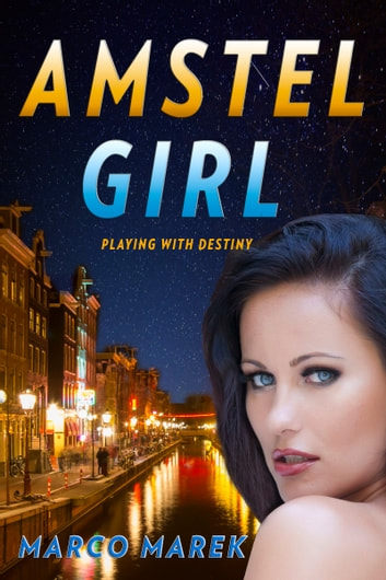 Amstel Girl: Playing With Destiny ebook by Marco Marek