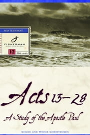 Acts 13-28 - A Study of the Apostle Paul ebook by Chuck Christensen,Winnie Christensen