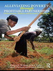 Alleviating Poverty Through Profitable Partnerships - Globalization, Markets, and Economic Well-Being ebook by Patricia H. Werhane,Scott P. Kelley,Laura P. Hartman,Dennis J. Moberg