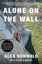 Alone on the Wall (Expanded edition) eBook by Alex Honnold, David Roberts