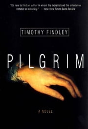 Pilgrim - A Novel ebook by Timothy Findley