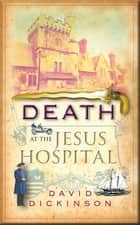 Death at the Jesus Hospital ebook by David Dickinson