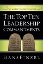 The Top Ten Leadership Commandments ebook by Hans Finzel