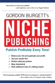 Niche Publishing: Publish Profitably Every Time! ebook by Gordon Burgett